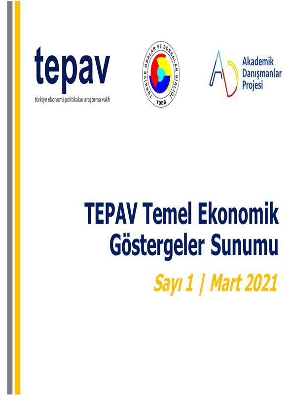 TEPAV EKONOMİK GÖSTERGELER RAPORU MART 2021